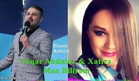 دانلود آهنگ آذربایجانی جدید Xatire islam ft Vuqar Abdulov به نام Men Bilirem